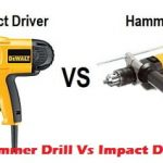 Hammer Drill Vs Impact Driver - A Thorough Comparison